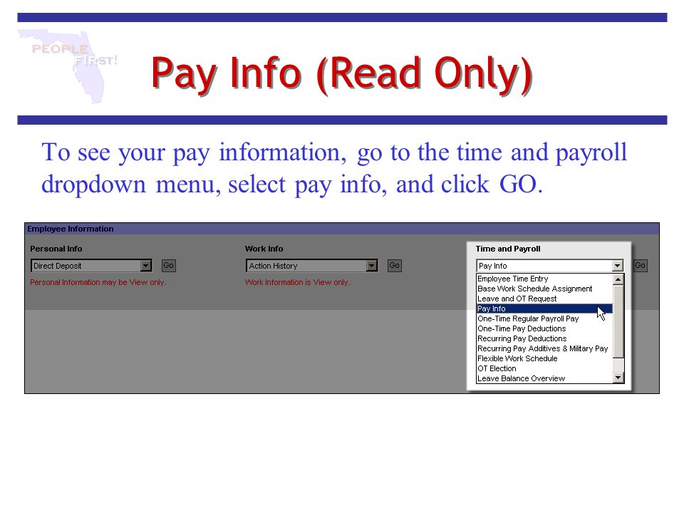 Pay Info (Read Only) To see your pay information, go to the time and payroll dropdown menu, select pay info, and click GO.