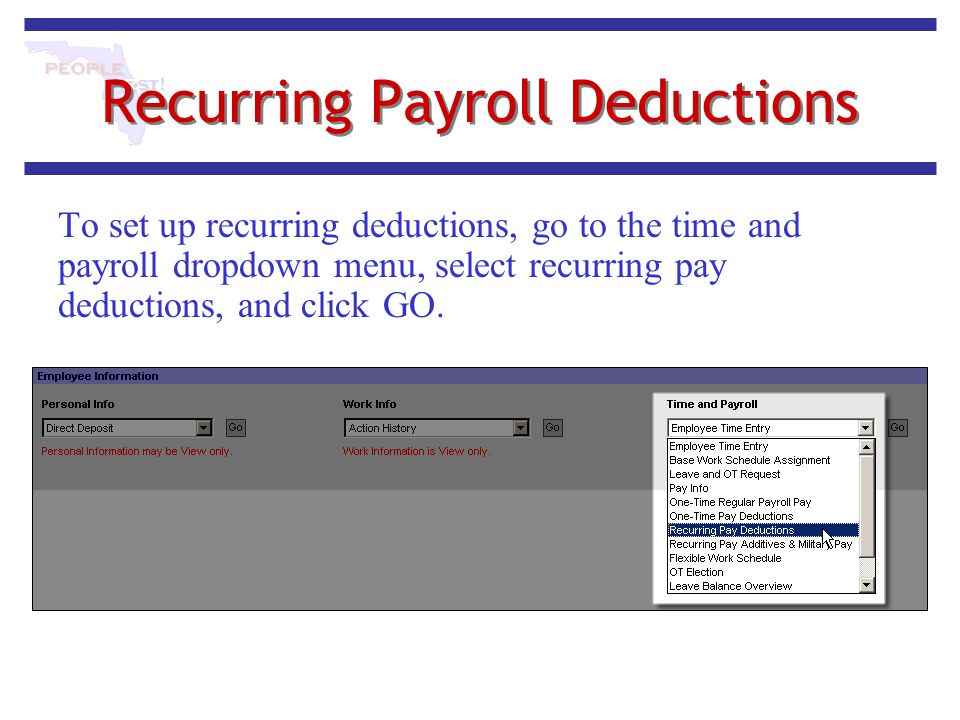 Recurring Payroll Deductions To set up recurring deductions, go to the time and payroll dropdown menu, select recurring pay deductions, and click GO.