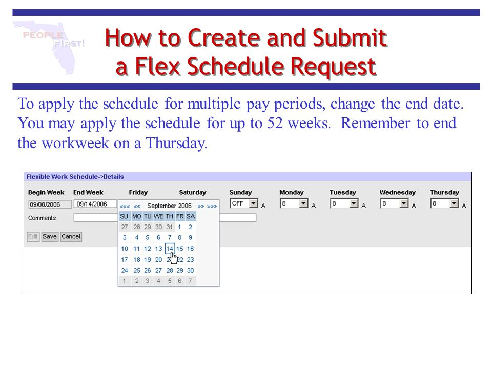 How to Create and Submit a Flex Schedule Request To apply the schedule for multiple pay periods, change the end date. You may apply the schedule for u