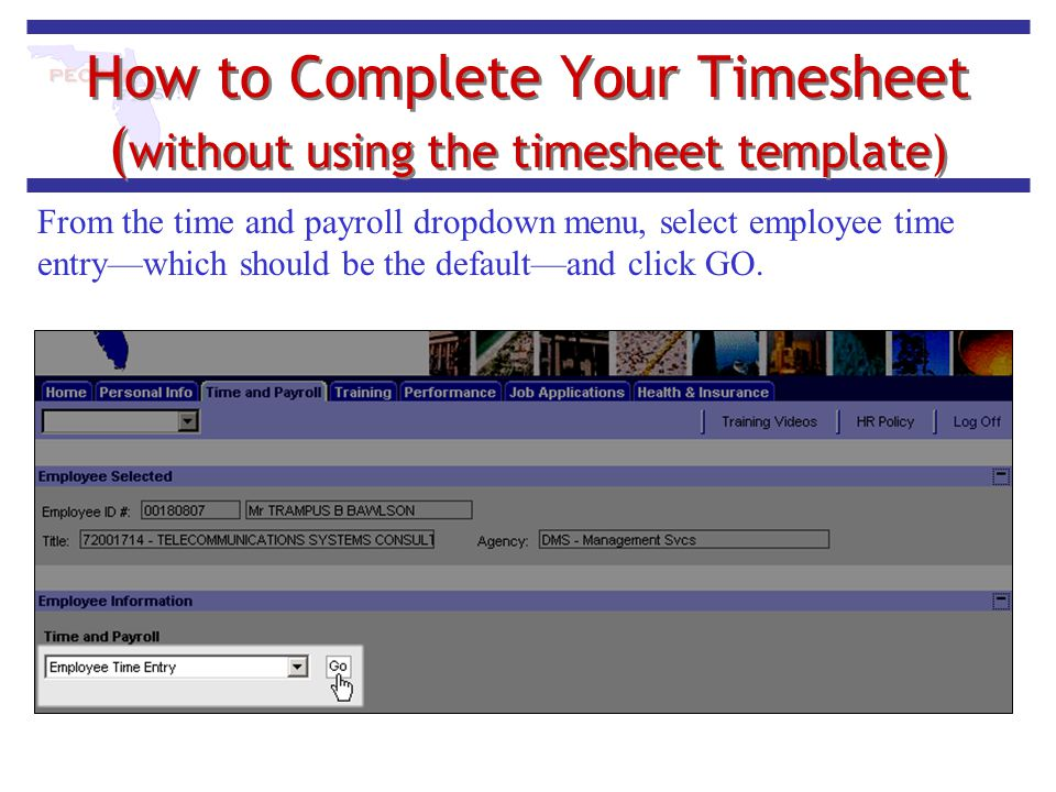 How to Complete Your Timesheet ( without using the timesheet template) From the time and payroll dropdown menu, select employee time entry—which shoul
