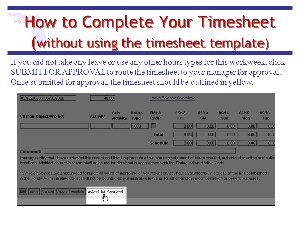 How to Complete Your Timesheet ( without using the timesheet template) If you did not take any leave or use any other hours types for this workweek, c
