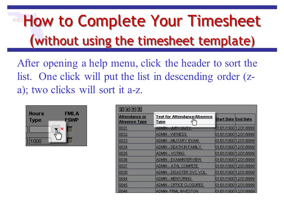 How to Complete Your Timesheet ( without using the timesheet template) After opening a help menu, click the header to sort the list. One click will pu