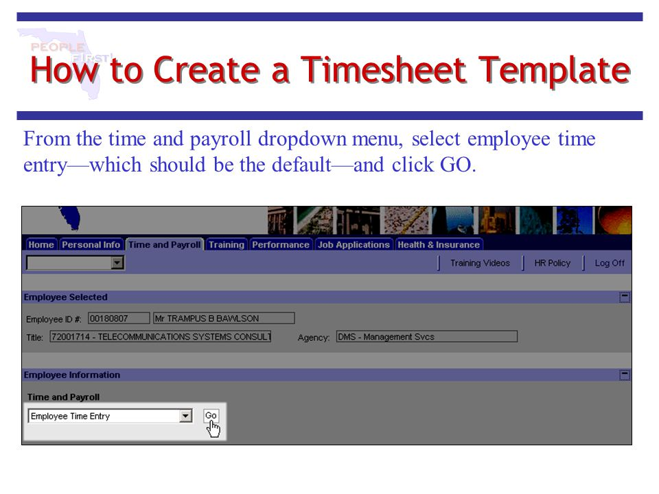 How to Create a Timesheet Template From the time and payroll dropdown menu, select employee time entry—which should be the default—and click GO.