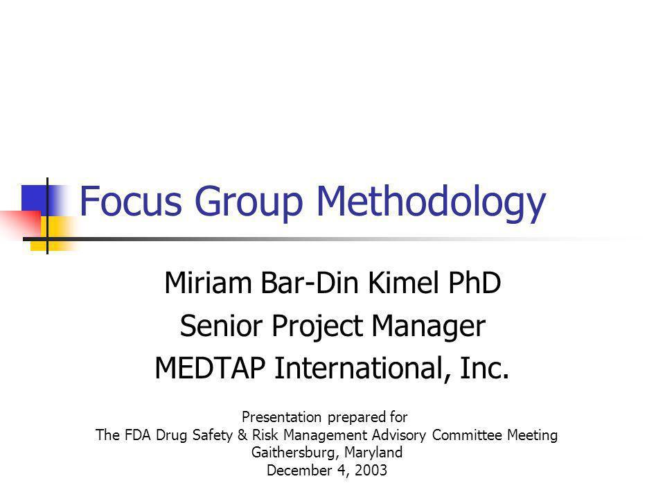 Focus Group Methodology Miriam Bar-Din Kimel PhD Senior Project Manager MEDTAP International, Inc.
