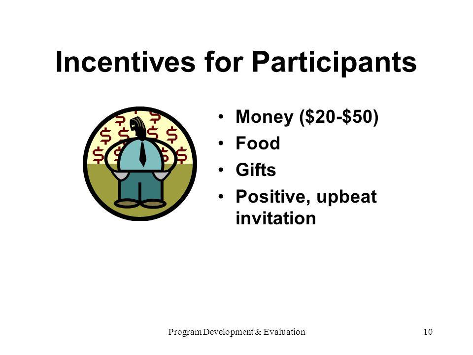 Program Development & Evaluation10 Incentives for Participants Money ($20-$50) Food Gifts Positive, upbeat invitation