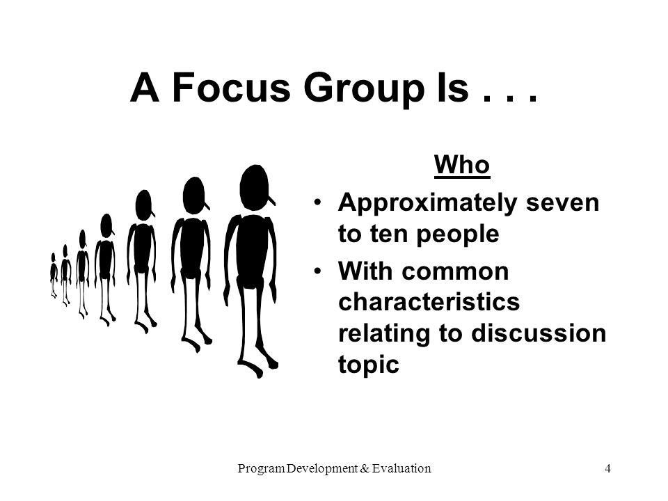 Program Development & Evaluation4 A Focus Group Is...