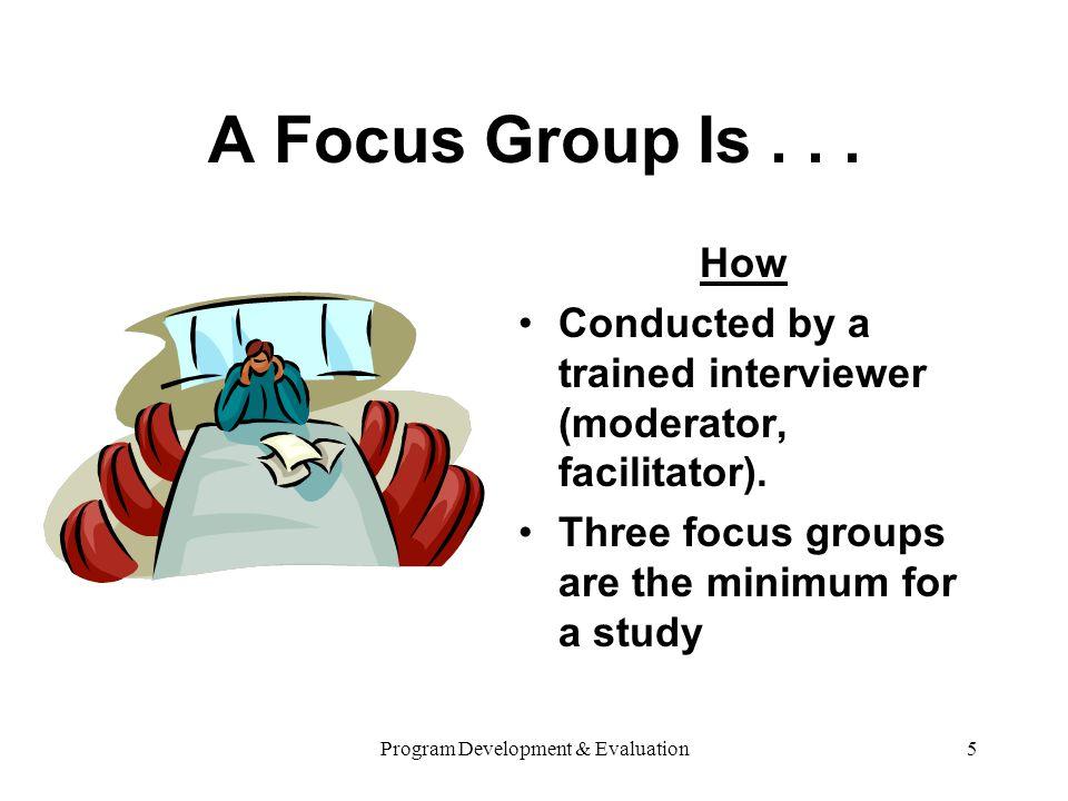 Program Development & Evaluation5 A Focus Group Is...