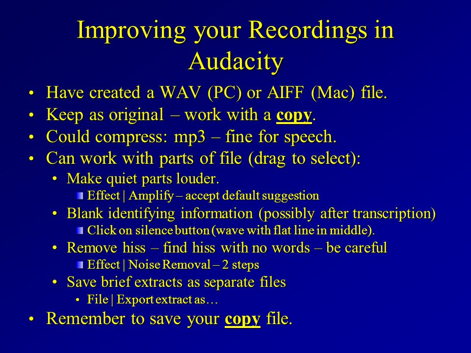 Improving your Recordings in Audacity Have created a WAV (PC) or AIFF (Mac) file. Have created a WAV (PC) or AIFF (Mac) file. Keep as original – work