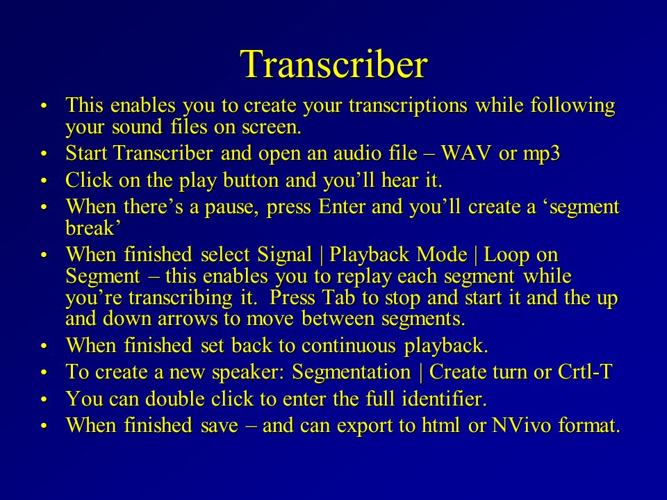 Transcriber This enables you to create your transcriptions while following your sound files on screen.