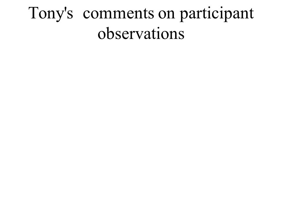 Tony's comments on participant observations