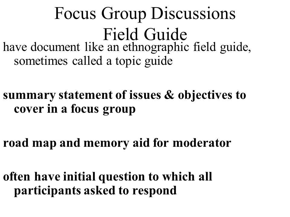 Focus Group Discussions Field Guide have document like an ethnographic field guide, sometimes called a topic guide summary statement of issues & objec
