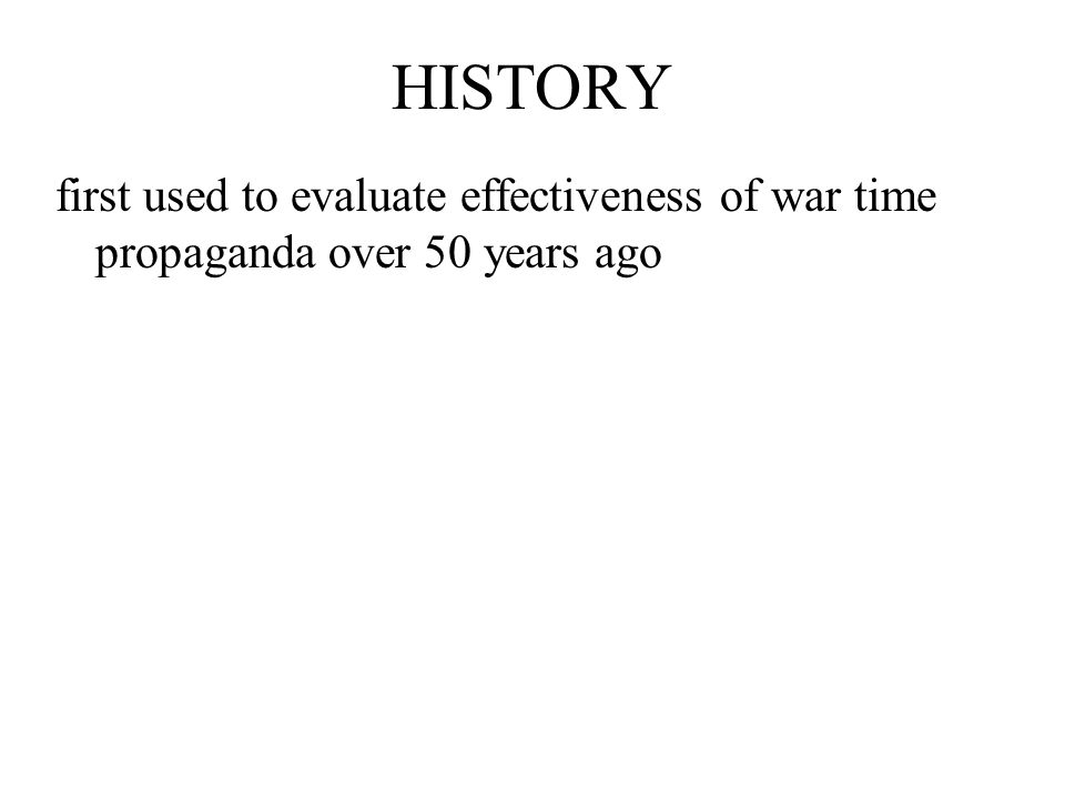 HISTORY first used to evaluate effectiveness of war time propaganda over 50 years ago