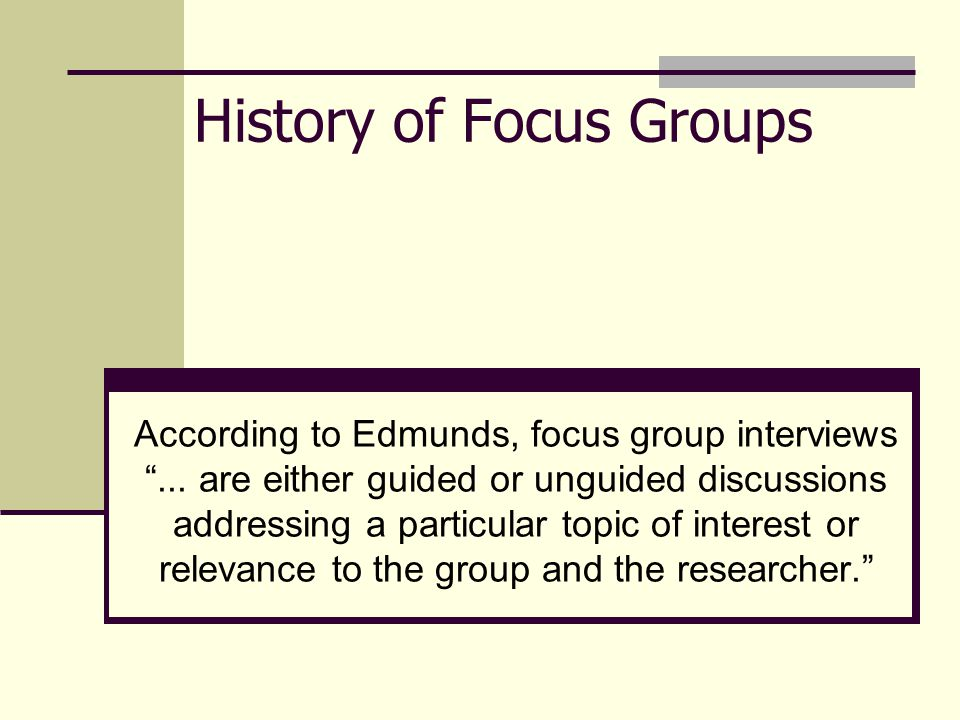History of Focus Groups The use of focus groups existed before World War II.