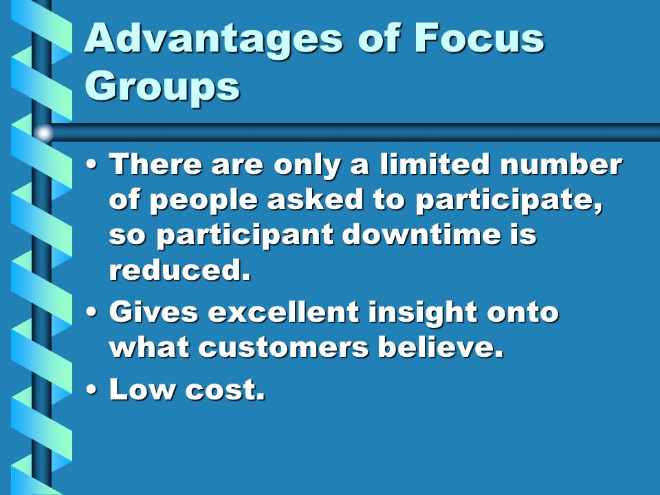 Advantages of Focus Groups There are only a limited number of people asked to participate, so participant downtime is reduced.There are only a limited