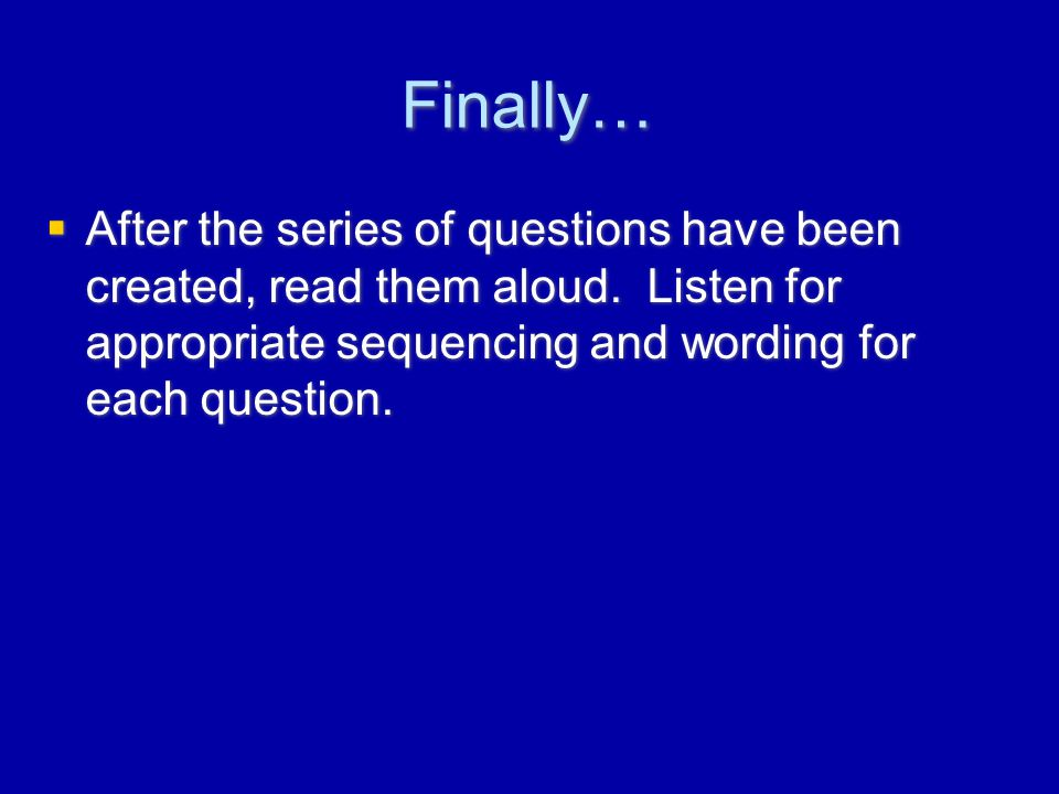 Finally…  After the series of questions have been created, read them aloud.