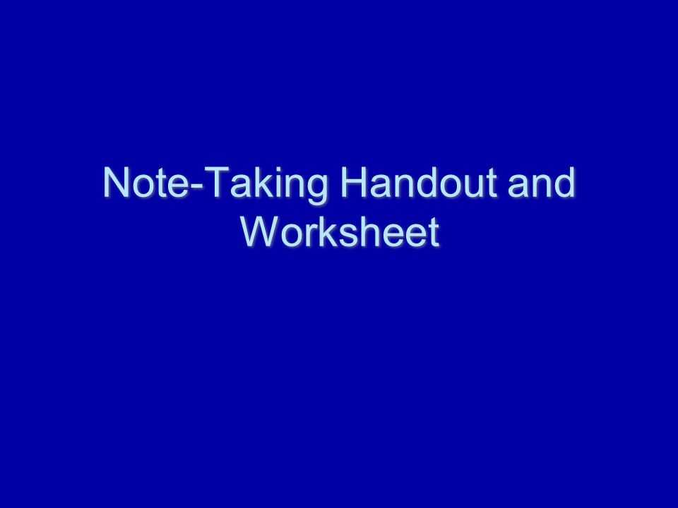 Note-Taking Handout and Worksheet