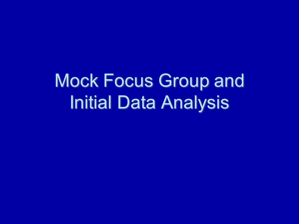 Mock Focus Group and Initial Data Analysis