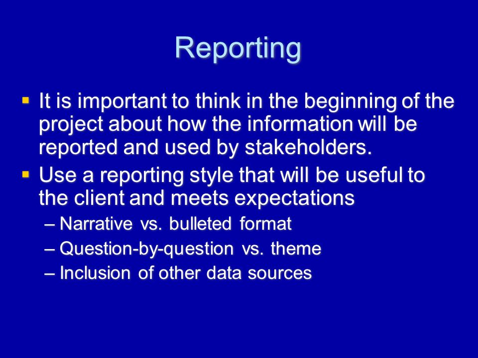 Reporting  It is important to think in the beginning of the project about how the information will be reported and used by stakeholders.