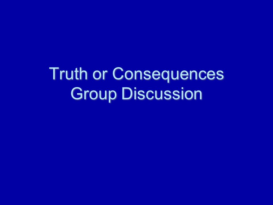 Truth or Consequences Group Discussion