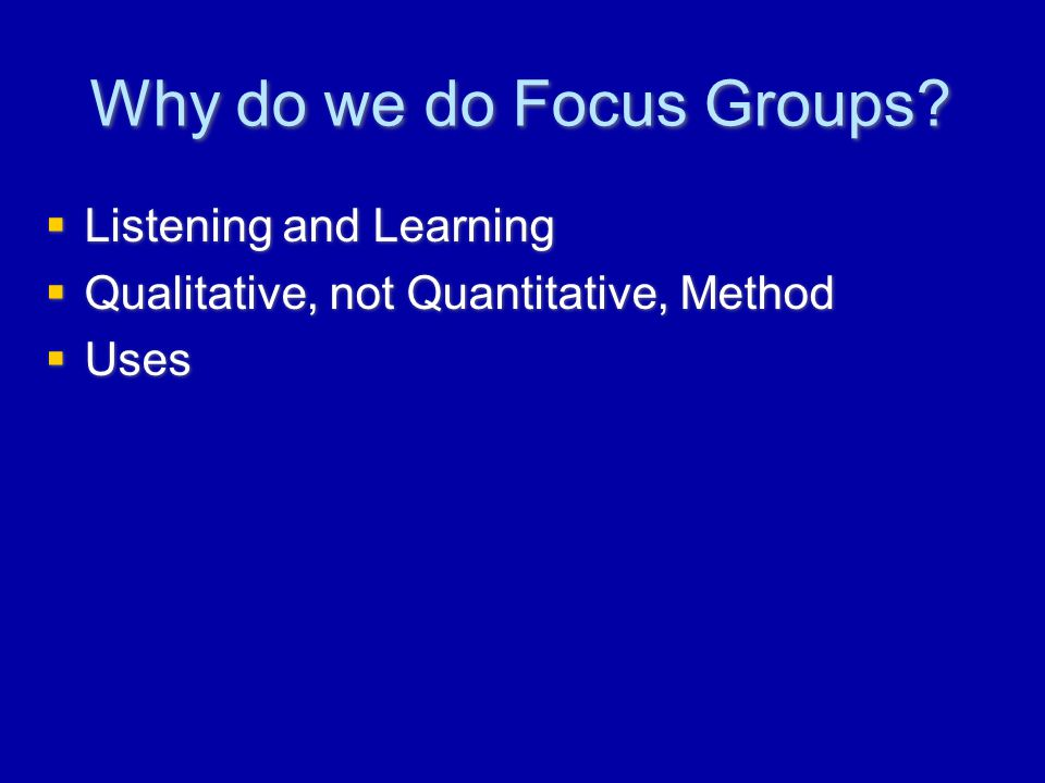 Why do we do Focus Groups.
