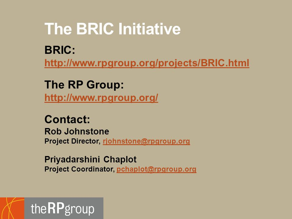 Bridging Research, Information and Culture An Initiative of the Research and Planning Group for California Community Colleges The BRIC Initiative BRIC:     The RP Group:   Contact: Rob Johnstone Project Director, Priyadarshini Chaplot Project Coordinator,