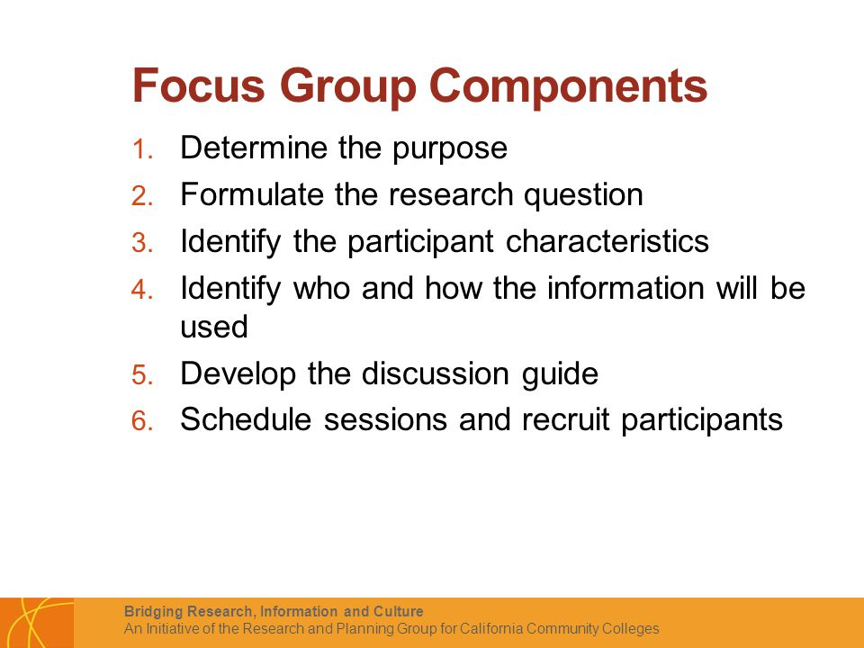 Bridging Research, Information and Culture An Initiative of the Research and Planning Group for California Community Colleges Focus Group Components 1.