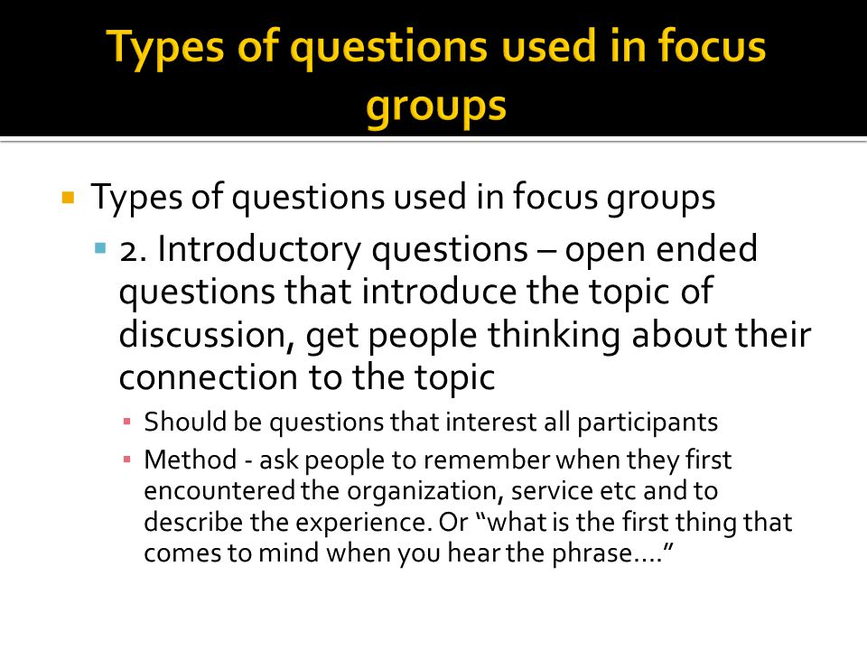  Types of questions used in focus groups  2.