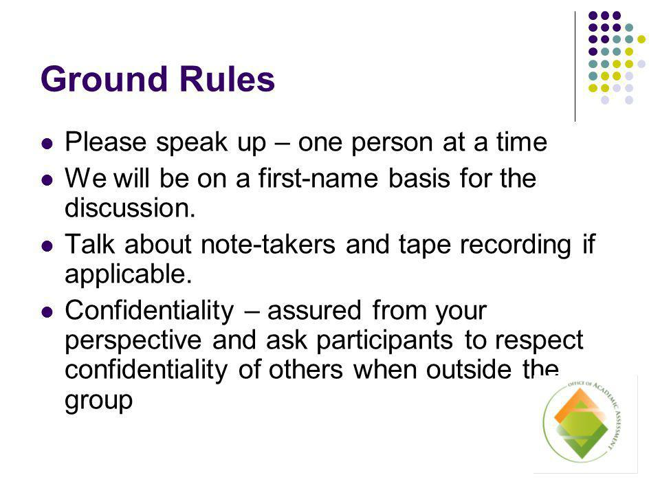Ground Rules Please speak up – one person at a time We will be on a first-name basis for the discussion.