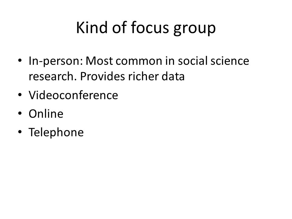 Kind of focus group In-person: Most common in social science research.