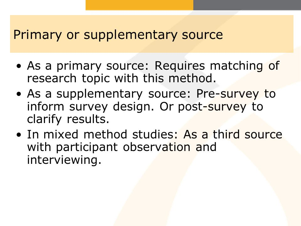 Primary or supplementary source As a primary source: Requires matching of research topic with this method.