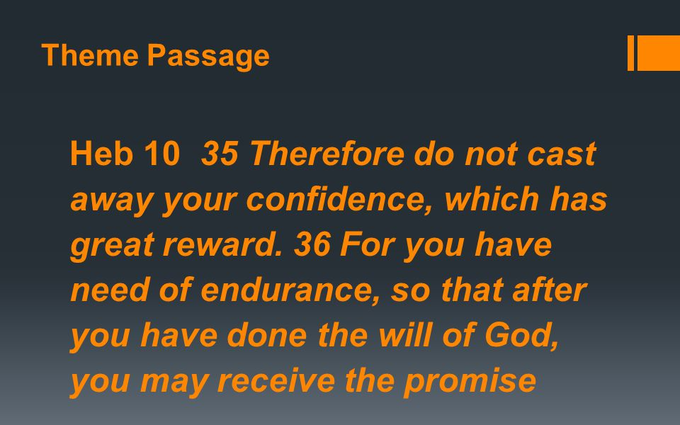 Theme Passage Heb 10 35 Therefore do not cast away your confidence, which has great reward.