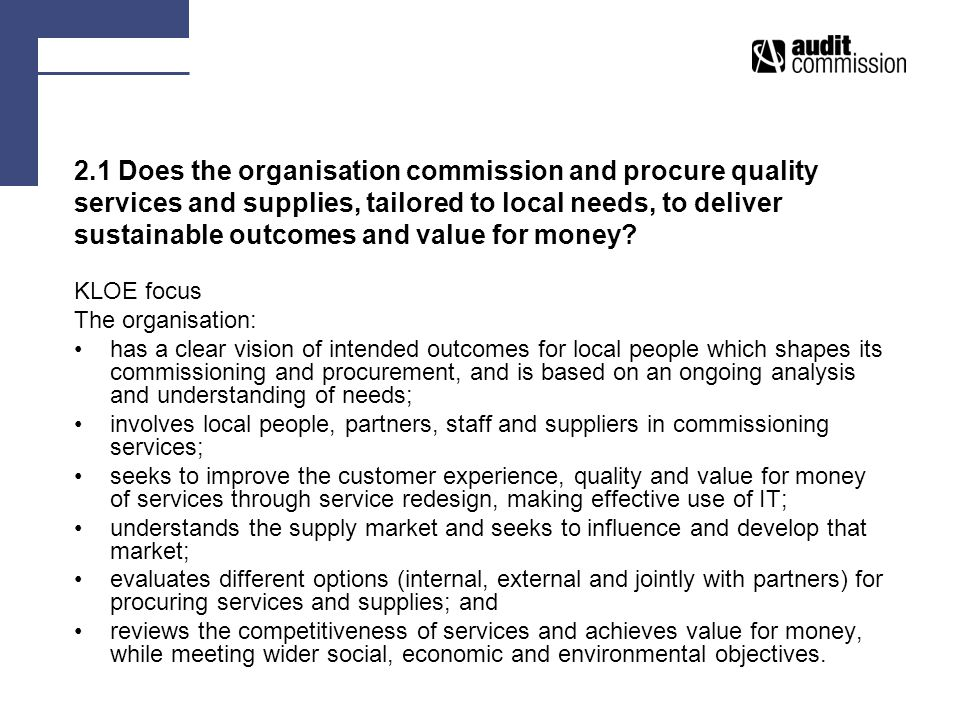 2.1 Does the organisation commission and procure quality services and supplies, tailored to local needs, to deliver sustainable outcomes and value for money.