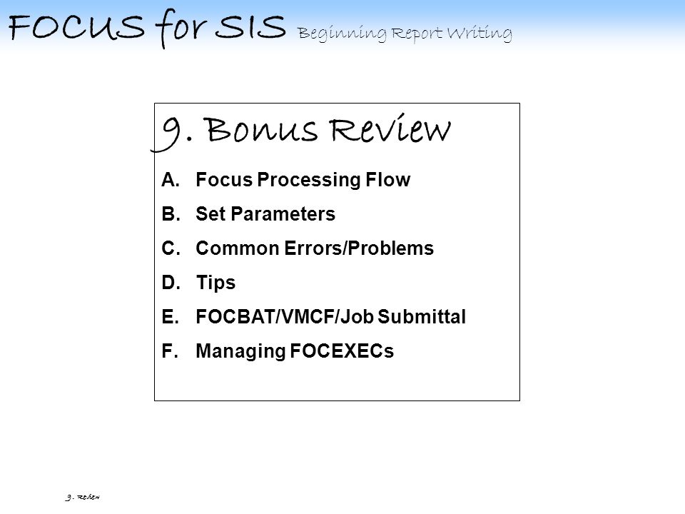 FOCUS for SIS Beginning Report Writing 9.F. Managing FOCEXECs 9.F.