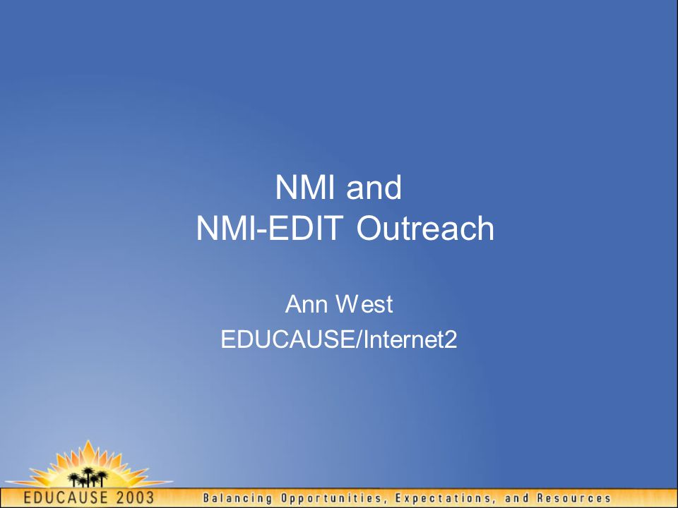 NMI and NMI-EDIT Outreach Ann West EDUCAUSE/Internet2