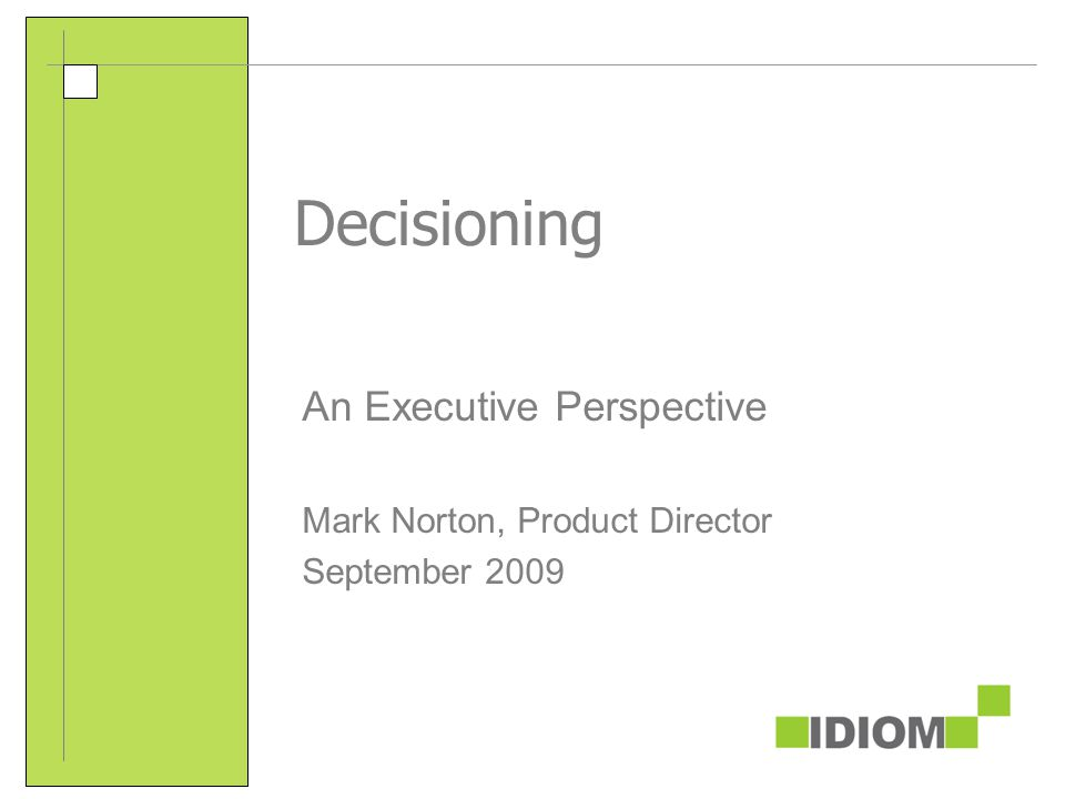 Decisioning An Executive Perspective Mark Norton, Product Director September 2009