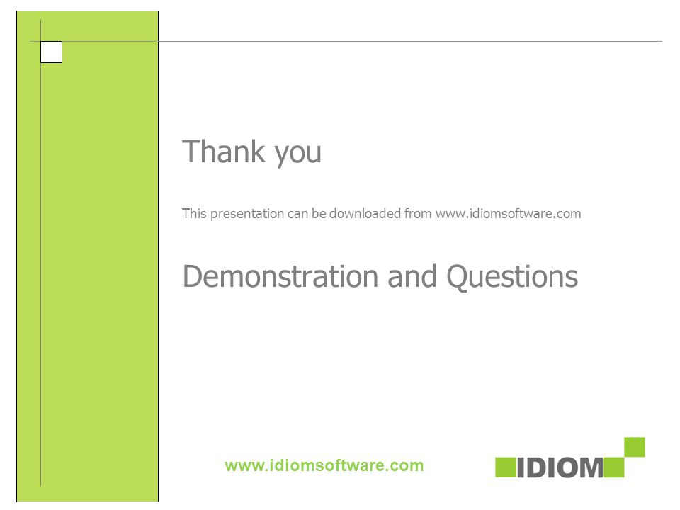 Thank you This presentation can be downloaded from www.idiomsoftware.com Demonstration and Questions www.idiomsoftware.com