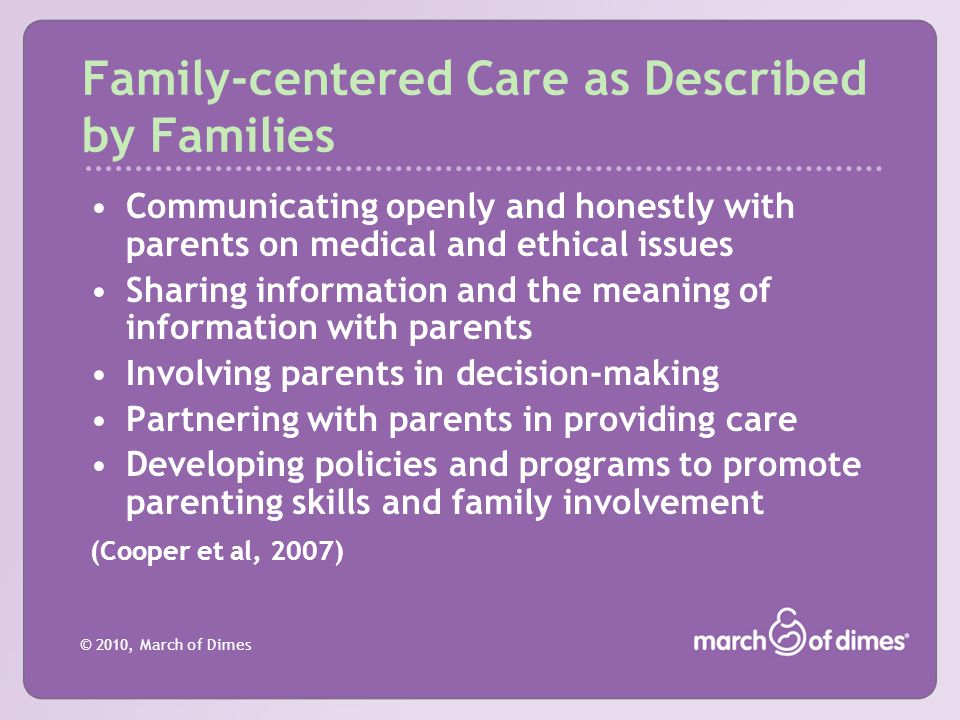 © 2010, March of Dimes Family-centered Care in Nursing Practice The goal and focus of all NICUs should be implementation of family-centered care.
