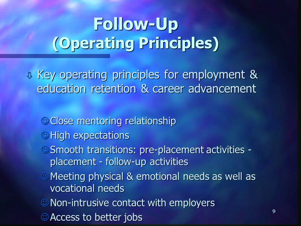 9 Follow-Up (Operating Principles) ò Key operating principles for employment & education retention & career advancement JClose mentoring relationship