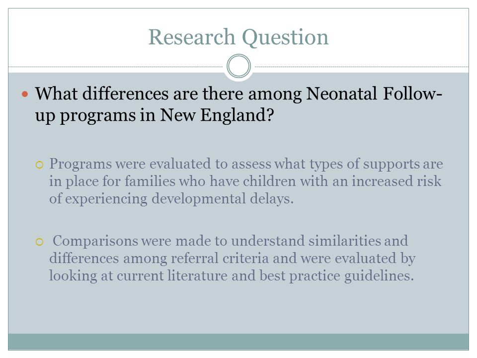 Research Question What differences are there among Neonatal Follow- up programs in New England.