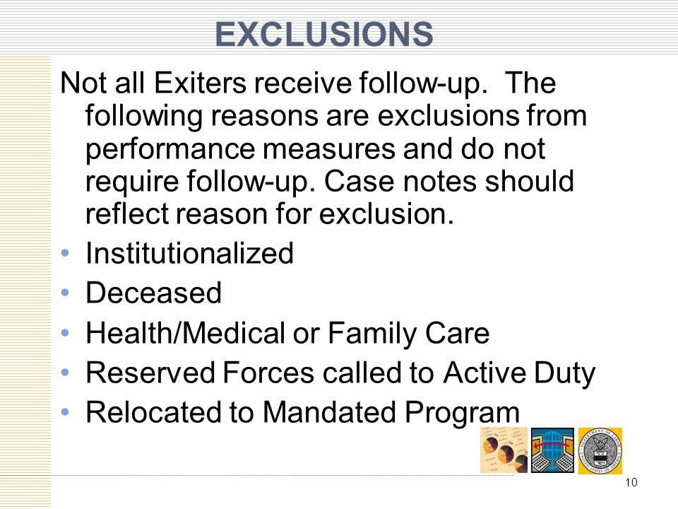 EXCLUSIONS Not all Exiters receive follow-up. The following reasons are exclusions from performance measures and do not require follow-up. Case notes