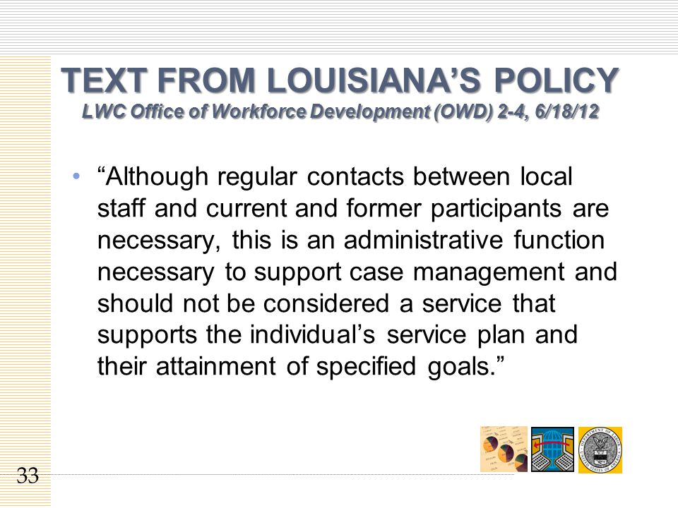 """TEXT FROM LOUISIANA'S POLICY LWC Office of Workforce Development (OWD) 2-4, 6/18/12 """"Although regular contacts between local staff and current and for"""