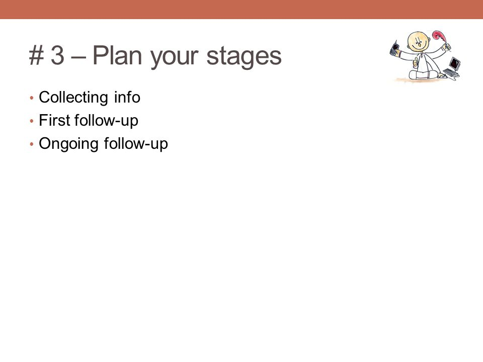 # 3 – Plan your stages Collecting info First follow-up Ongoing follow-up