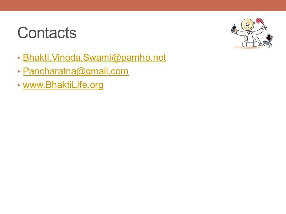 Contacts Bhakti.Vinoda.Swami@pamho.net Pancharatna@gmail.com www.BhaktiLife.org
