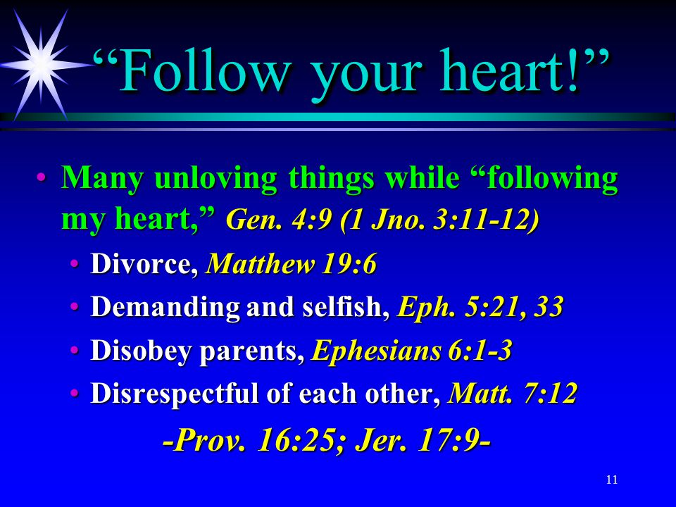 """11 """"Follow your heart!"""" Many unloving things while """"following my heart,"""" Gen. 4:9 (1 Jno. 3:11-12)Many unloving things while """"following my heart,"""" Gen"""