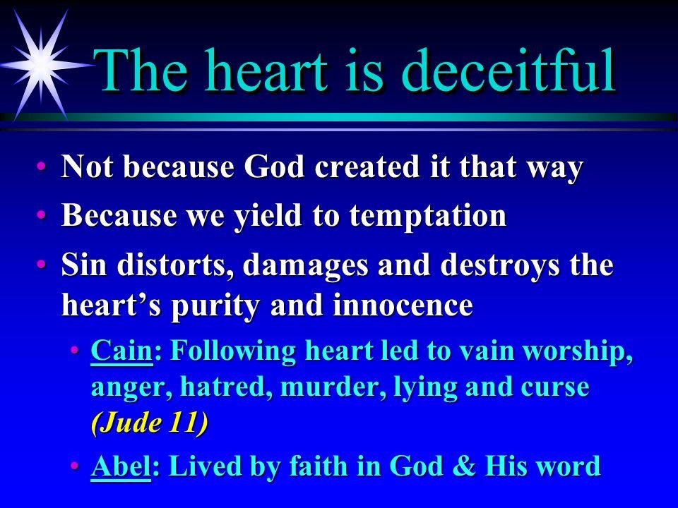 The heart is deceitful Not because God created it that wayNot because God created it that way Because we yield to temptationBecause we yield to tempta