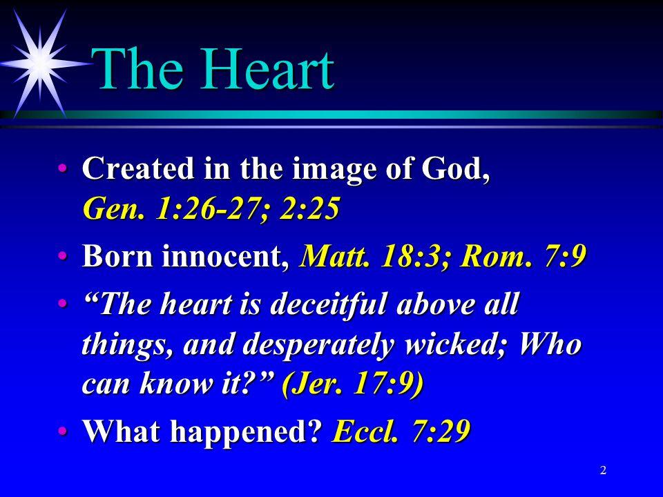 2 The Heart Created in the image of God, Gen. 1:26-27; 2:25Created in the image of God, Gen. 1:26-27; 2:25 Born innocent, Matt. 18:3; Rom. 7:9Born inn