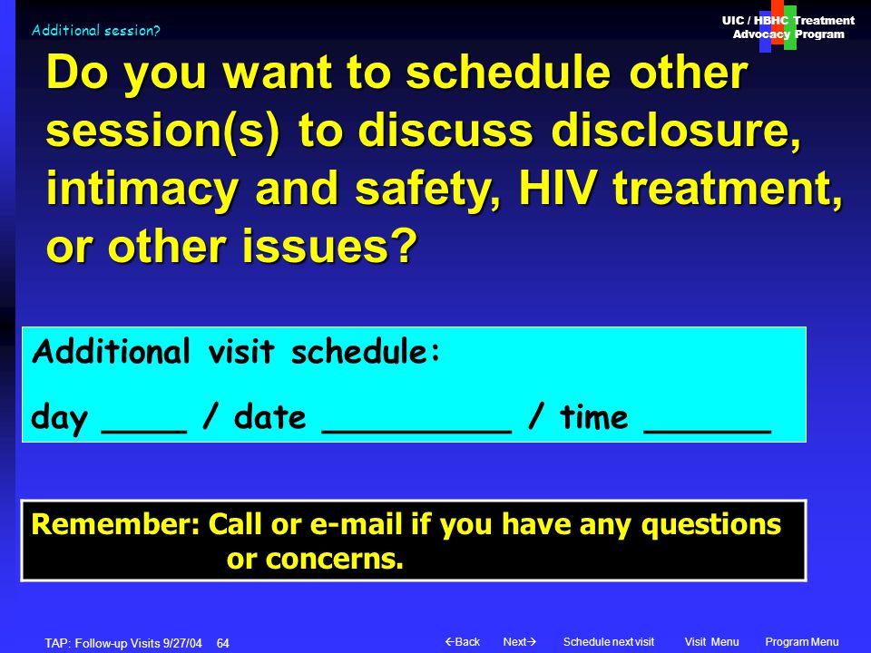 UIC / HBHC Treatment Advocacy Program Next  BackVisit MenuSchedule next visitProgram Menu TAP: Follow-up Visits 9/27/04 64 Additional session.