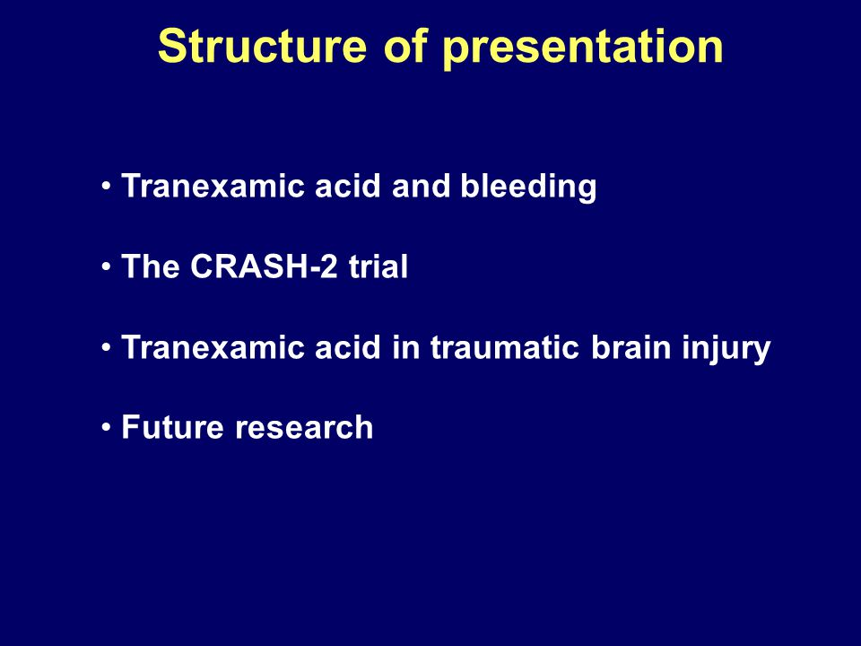 Tranexamic acid and bleeding The CRASH-2 trial Tranexamic acid in traumatic brain injury Future research Structure of presentation