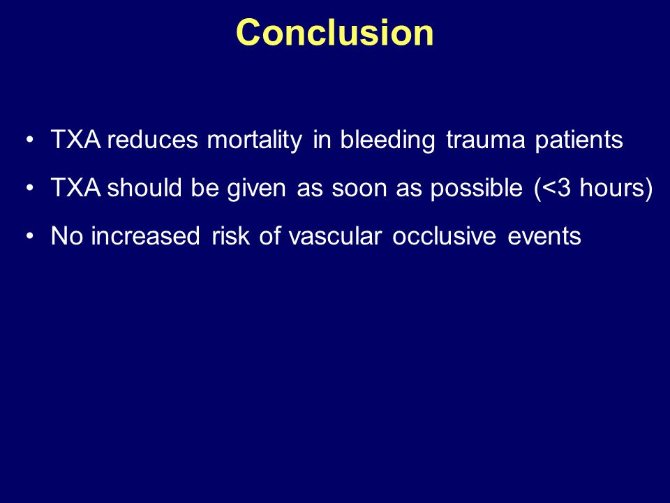 TXA reduces mortality in bleeding trauma patients TXA should be given as soon as possible (<3 hours) No increased risk of vascular occlusive events Co