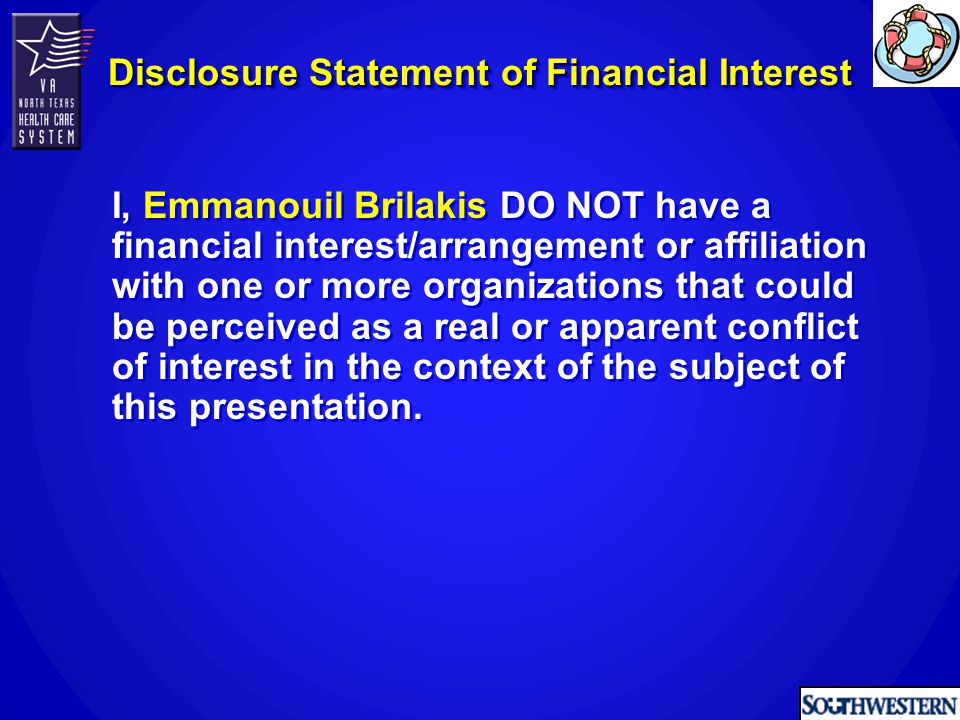 I, Emmanouil Brilakis DO NOT have a financial interest/arrangement or affiliation with one or more organizations that could be perceived as a real or